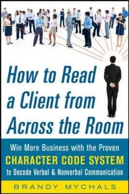 How to Read a Client from Across the Room: Win More Business with the Proven Character Code System t (BOK)