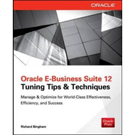 Oracle E-Business Suite 12 Tuning Tips & Techniques: Manage & Optimize for World-class Effectiveness (BOK)