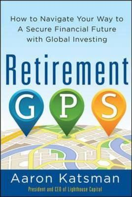 Retirement GPS: How to Navigate Your Way to a Secure Financial Future with Global Investing (BOK)
