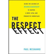 The Respect Effect: Using the Science of Neuroleadership to Inspire a More Loyal and Productive Work (BOK)