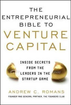 The Entrepreneurial Bible to Venture Capital: Inside Secrets from the Leaders in the Startup Game (BOK)