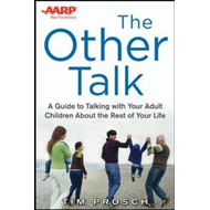 The AARP the Other Talk: a Guide to Talking with Your Adult Children About the Rest of Your Life (BOK)