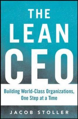 Lean CEO: Leading the Way to World-Class Excellence (BOK)