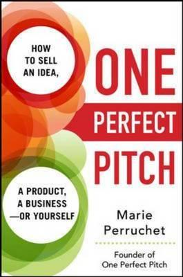 One Perfect Pitch: How to Sell Your Idea, Your Product, Your (BOK)