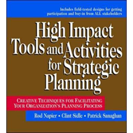 High Impact Tools and Activities for Strategic Planning: Creative Techniques for Facilitating Your O (BOK)