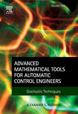 Advanced Mathematical Tools for Automatic Control Engineers: Stochastic Systems: v. 2 (BOK)