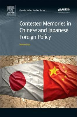 Contested Memories in Chinese and Japanese Foreign Policy (BOK)