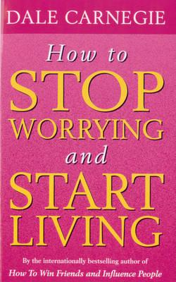 How To Stop Worrying And Start Living (BOK)