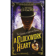 A Clockwork Heart: Chronicles of Light and Shadow (BOK)