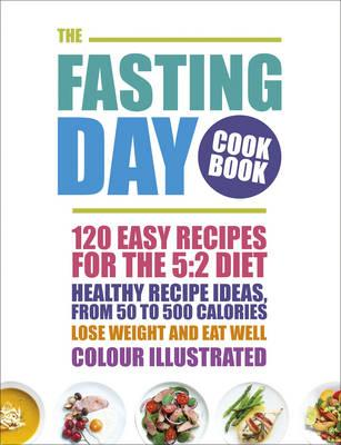 The Fasting Day Cookbook: 120 Easy Recipes for the 5:2 Diet (BOK)