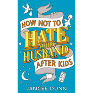 How Not to Hate Your Husband After Kids (BOK)