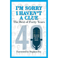I'm Sorry I Haven't a Clue: The Best of Forty Years (BOK)