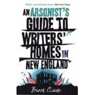 Arsonist's Guide to Writers' Homes in New England (BOK)
