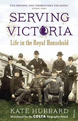 Serving Victoria: Life in the Royal Household (BOK)