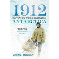 1912: The Year the World Discovered Antarctica (BOK)
