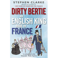 Dirty Bertie: An English King Made in France (BOK)