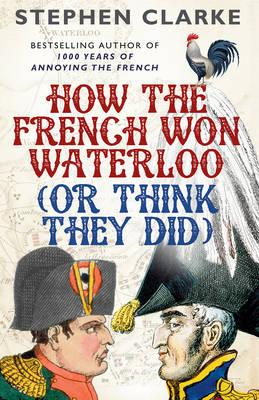 How the French Won Waterloo - or Think They Did (BOK)
