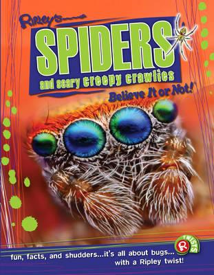Spiders and Scary Creepy Crawlies (Ripley's Believe it or No (BOK)