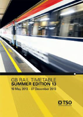 GB Rail Timetable Summer Edition 13: 19 May 2013 - 07 December 2013 (BOK)