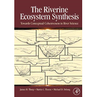 The Riverine Ecosystem Synthesis: Toward Conceptual Cohesiveness in River Science (BOK)