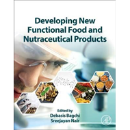 Developing New Functional Food and Nutraceutical Products (BOK)