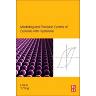 Modeling and Precision Control of Systems with Hysteresis (BOK)