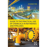 Guide to the Practical Use of Chemicals in Refineries and Pi (BOK)