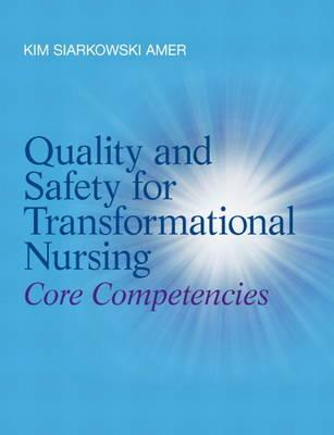 Quality and Safety for Transformational Nursing: Core Competencies (BOK)