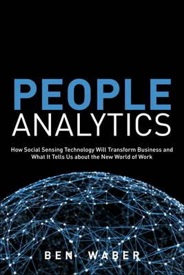 People Analytics: How Social Sensing Technology Will Transform Business and What it Tells Us About t (BOK)