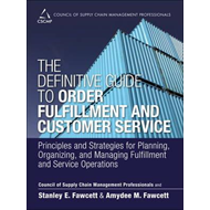 The Definitive Guide to Order Fulfillment and Customer Service: Principles and Strategies for Planni (BOK)