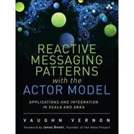 Reactive Messaging Patterns with the Actor Model (BOK)