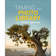 Taming your Photo Library with Adobe Lightroom (BOK)