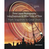 Time Lapse Photography, Long Exposure, & Other Tricks of Tim (BOK)
