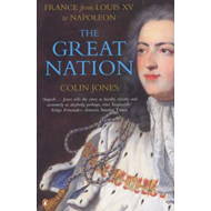 Great Nation: France from Louis XV to Napoleon (BOK)