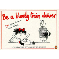 Be a Bloody Train Driver! (BOK)