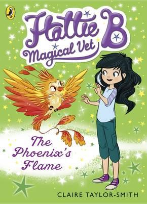 Hattie B, Magical Vet: The Phoenix's Flame (Book 6) (BOK)