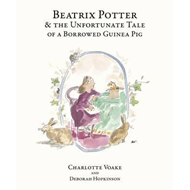 Beatrix Potter and the Unfortunate Tale of the Guinea Pig (BOK)