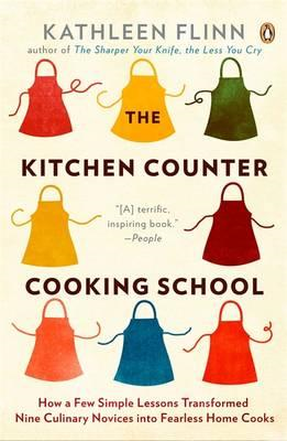 The Kitchen Counter Cooking School: How a Few Simple Lessons Transformed Nine Culinary Novices into (BOK)