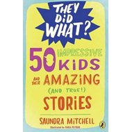 50 Impressive Kids and Their Amazing (And True!) Stories (BOK)