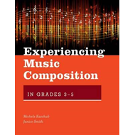 Experiencing Music Composition in Grades 3-5 (BOK)