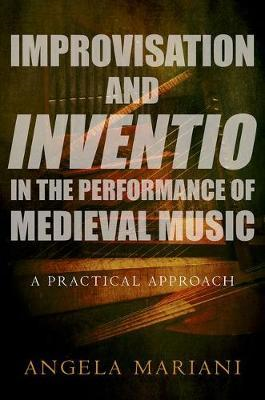 Improvisation and Inventio in the Performance of Medieval Mu (BOK)
