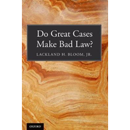 Do Great Cases Make Bad Law? (BOK)