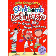 Stinkbomb and Ketchup-Face and the Great Big Story Nickers (BOK)