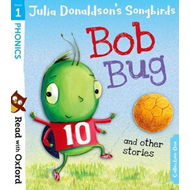 Read with Oxford: Stage 1: Julia Donaldson's Songbirds: Bob (BOK)