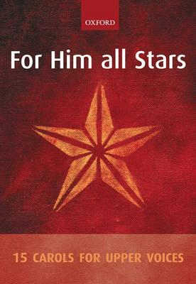 For Him All Stars: 15 Carols for Upper Voices: Vocal Score (BOK)