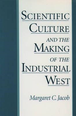 Scientific Culture and the Making of the Industrial West (BOK)