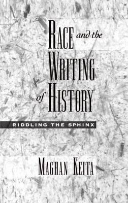 Race and the Writing of History: Riddling the Sphinx (BOK)