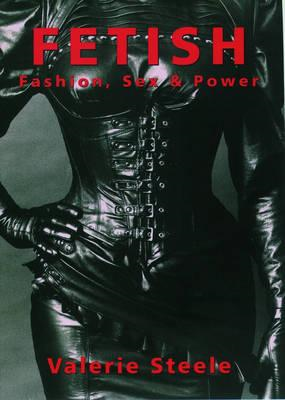 Fetish: Fashion, Sex, and Power (BOK)