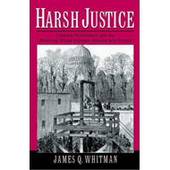 Harsh Justice: Criminal Punishment and the Widening Divide Between America and Europe (BOK)