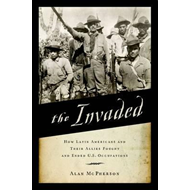 The Invaded: How Latin Americans and Their Allies Fought and Ended U.S. Occupations (BOK)